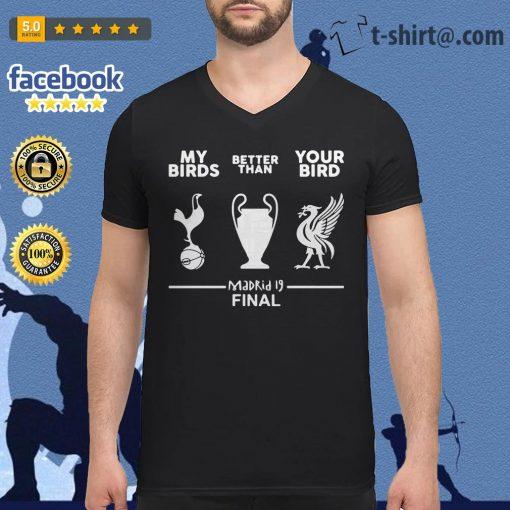 Tottenham Hotspur my birds better than your bird Liverpool Madrid 19 final V-neck t-shirt