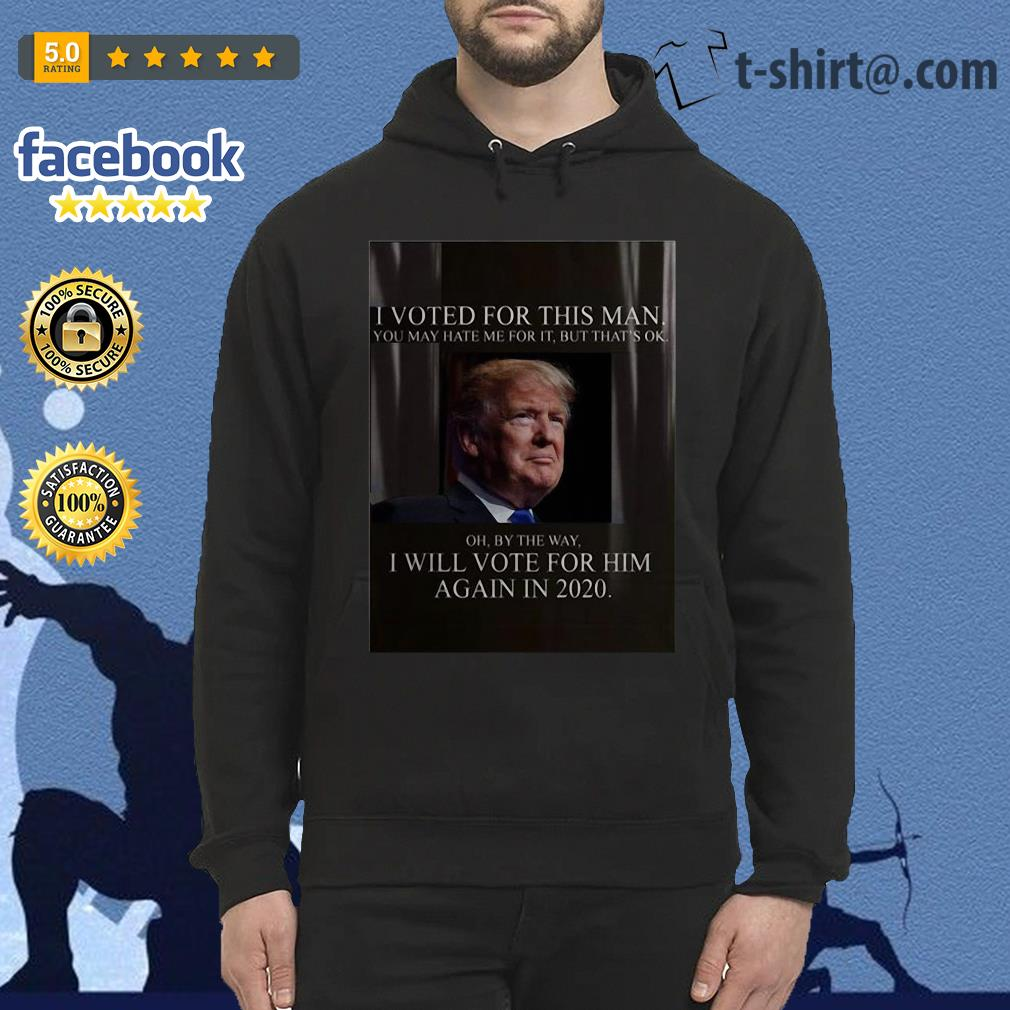 Trump I voted for this man I will vote for him again in 2020 Hoodie