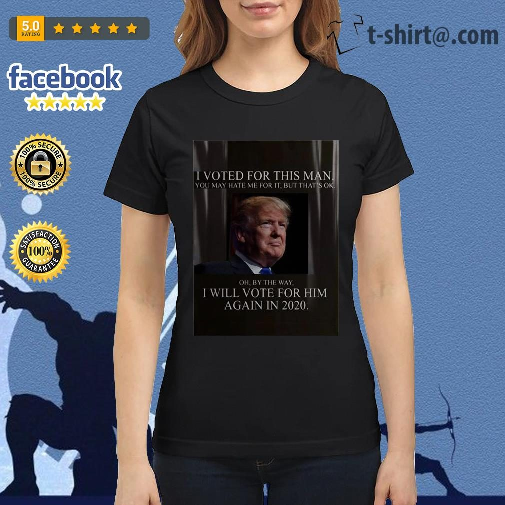 Trump I voted for this man I will vote for him again in 2020 Ladies tee