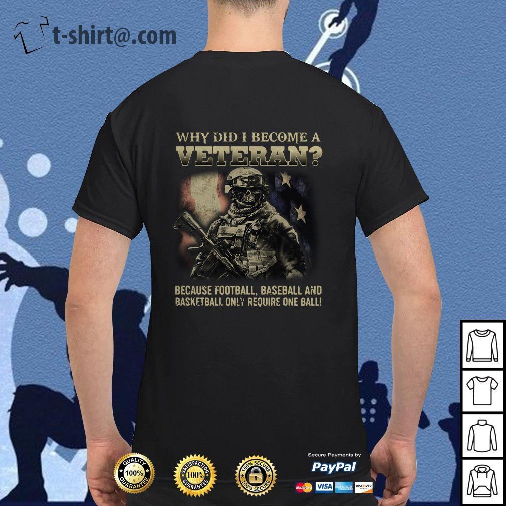 Veteran soldier why did I become a veteran because football baseball shirt
