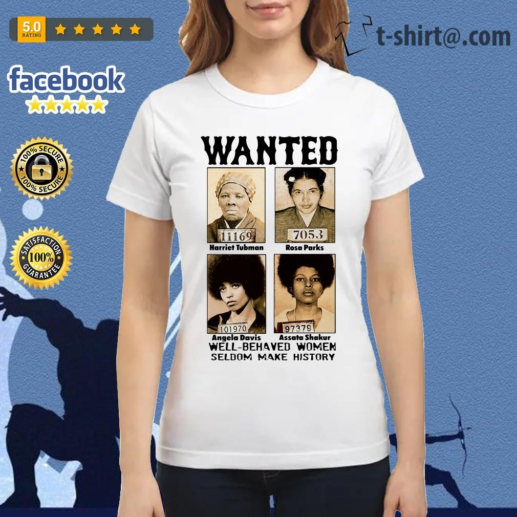 Wanted well behaved women seldom make history all over Ladies Tee