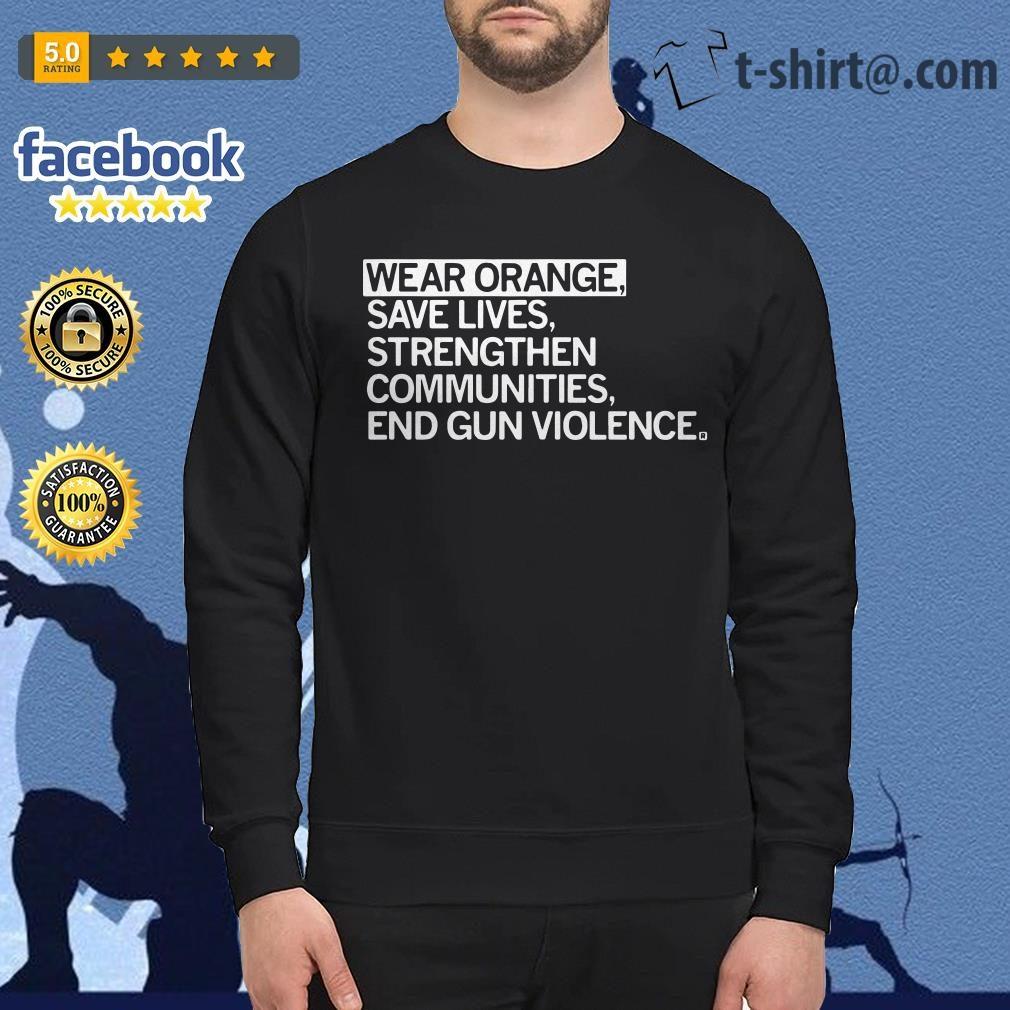 Wear orange save lives strengthen communties end gun violence Sweater