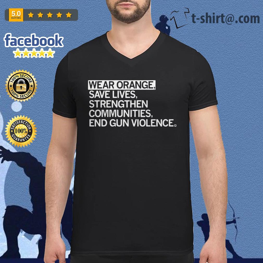 Wear orange save lives strengthen communties end gun violence V-neck T-shirt