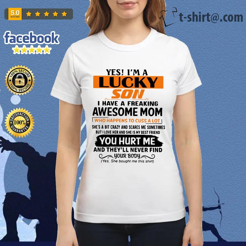 Yes I'm a lucky son I have a freaking awesome mom who happens to cuss a lot Ladies Tee