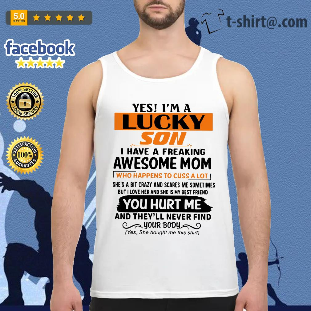 Yes I'm a lucky son I have a freaking awesome mom who happens to cuss a lot Tank top