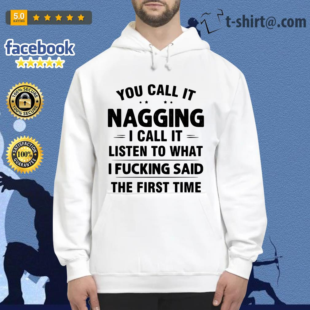 You call it nagging I call it listen to what I fucking said the first time Hoodie