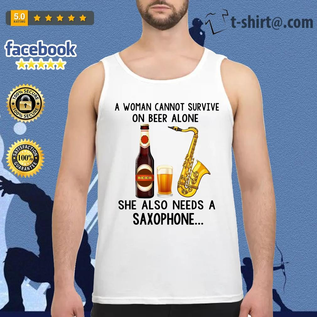 A woman cannot survive on beer alone she also needs a saxophone Tank top