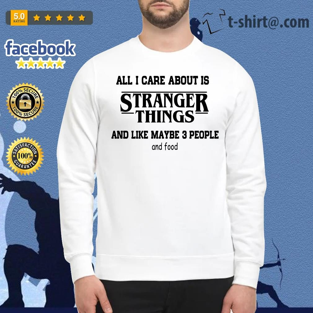 All I care about is Stranger Things and like maybe 3 people and food Sweater