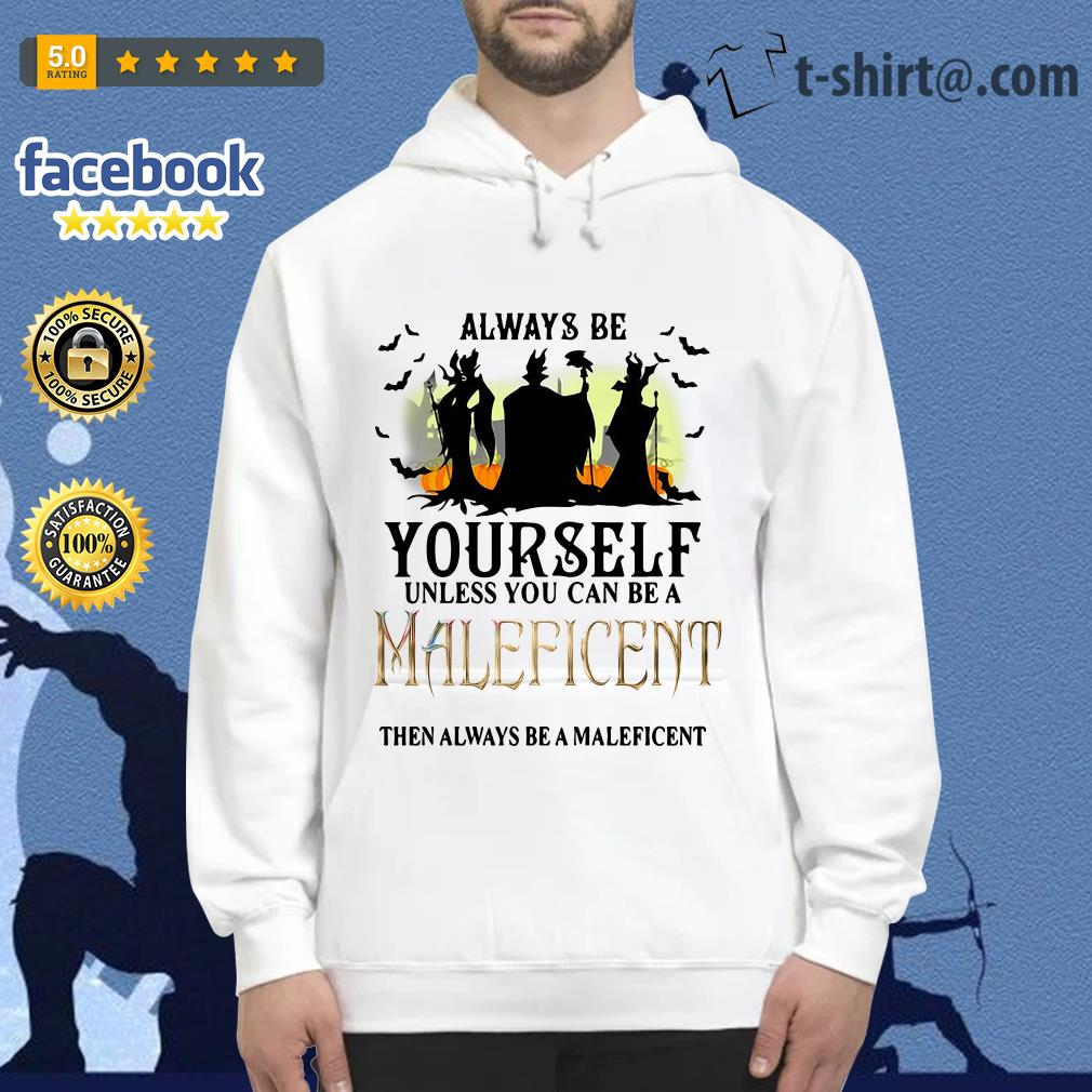 Always be yourself unless you can be a Maleficent then always be a Maleficent Hoodie