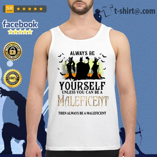 Always be yourself unless you can be a Maleficent then always be a Maleficent Tank top