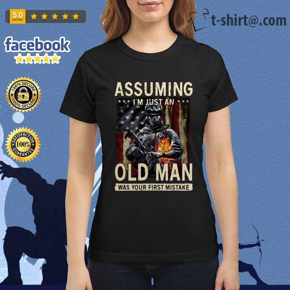 American Soldier Assuming I'm just an old man was your first mistake Veteran Ladies Tee