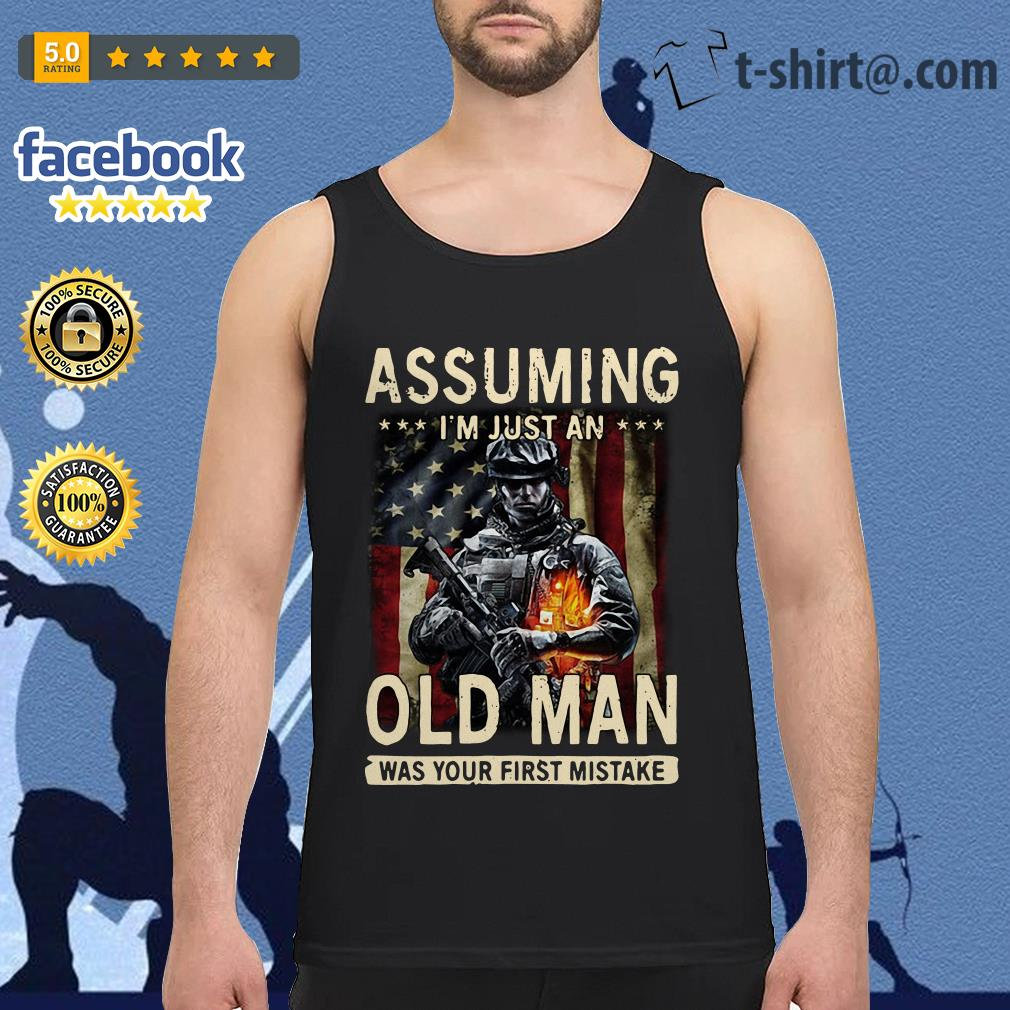 American Soldier Assuming I'm just an old man was your first mistake Veteran Tank top