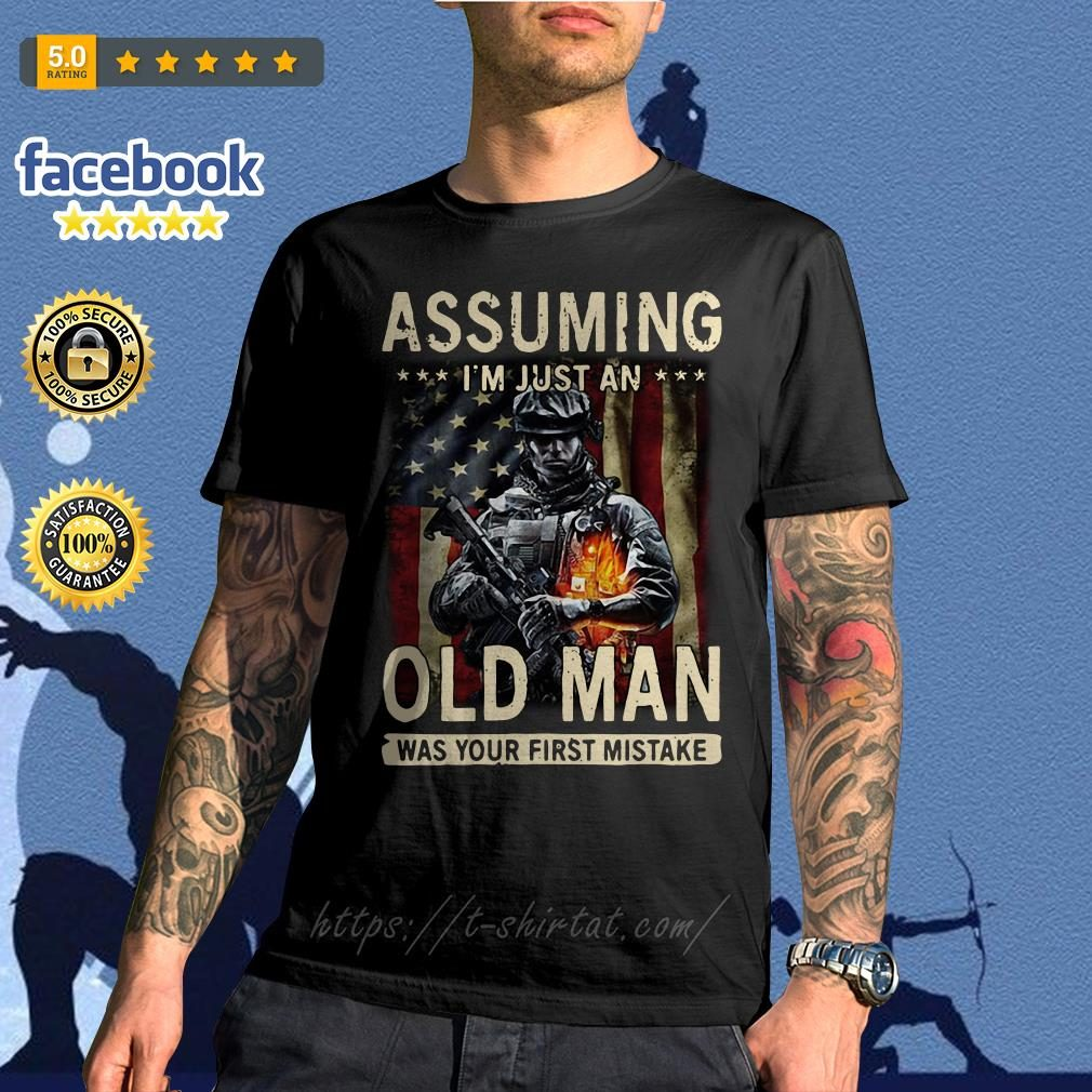 American Soldier Assuming I'm just an old man was your first mistake Veteran shirt