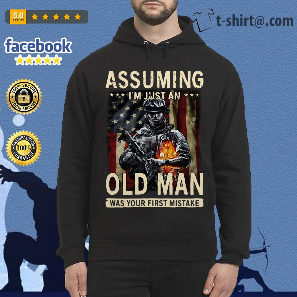 American Soldier Assuming I'm just an old man was your first mistake Veteran Hoodie