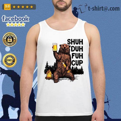 Bear Shuh Duh Fuh Cup beer camping Tank top