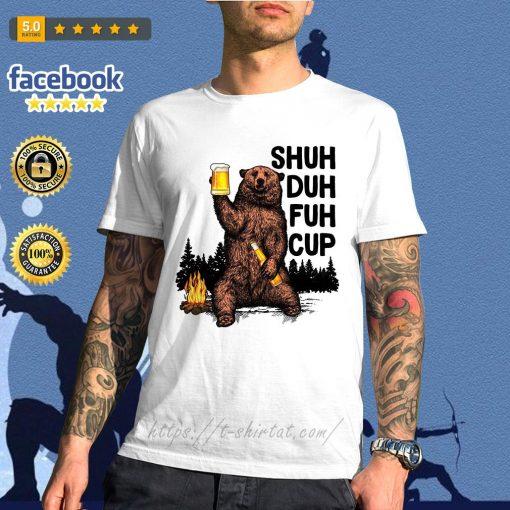 Bear Shuh Duh Fuh Cup beer camping shirt