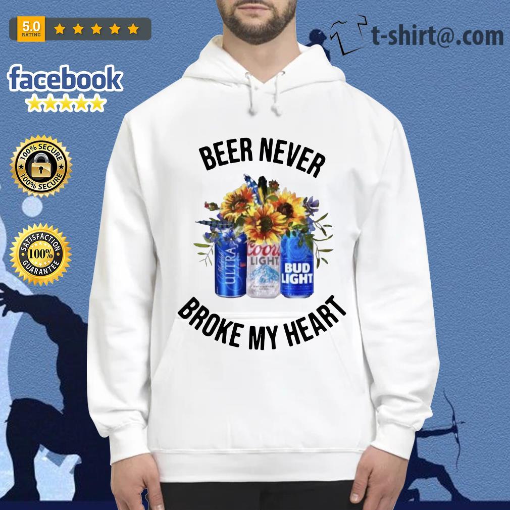 Beer never broke my heart Michelob Ultra Coors Light Bud Light Hoodie