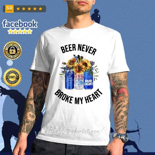 Beer never broke my heart Michelob Ultra Coors Light Bud Light shirt