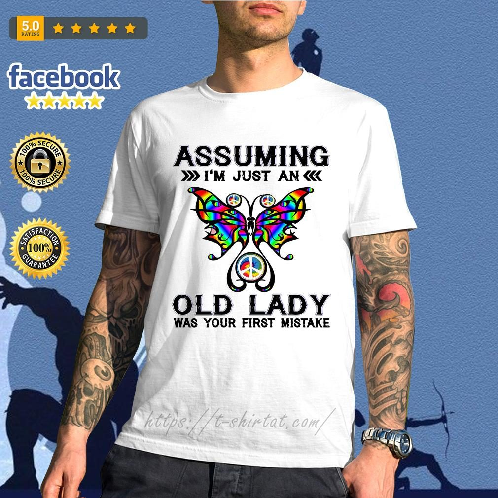 Butterfly assuming I'm just an old lady was your first mistake shirt