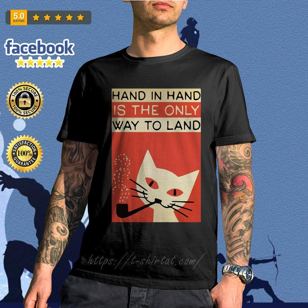Cat hand in hard is the only way to land shirt