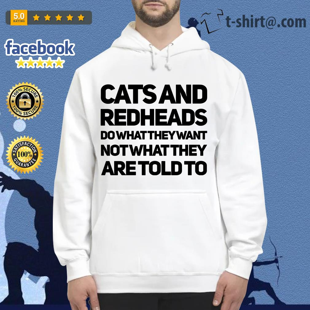 Cats and redheads do what they want no what they are told to Hoodie