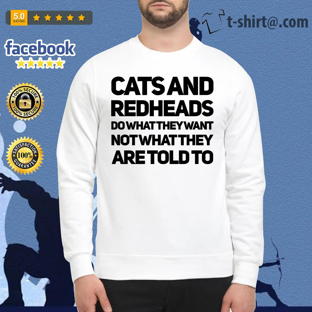 Cats and redheads do what they want no what they are told to Sweater