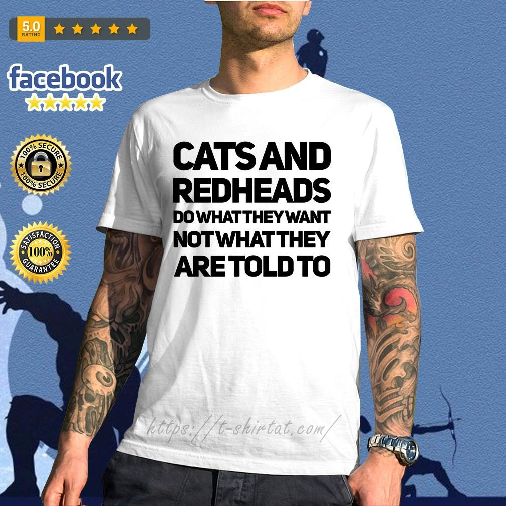 Cats and redheads do what they want no what they are told to shirt