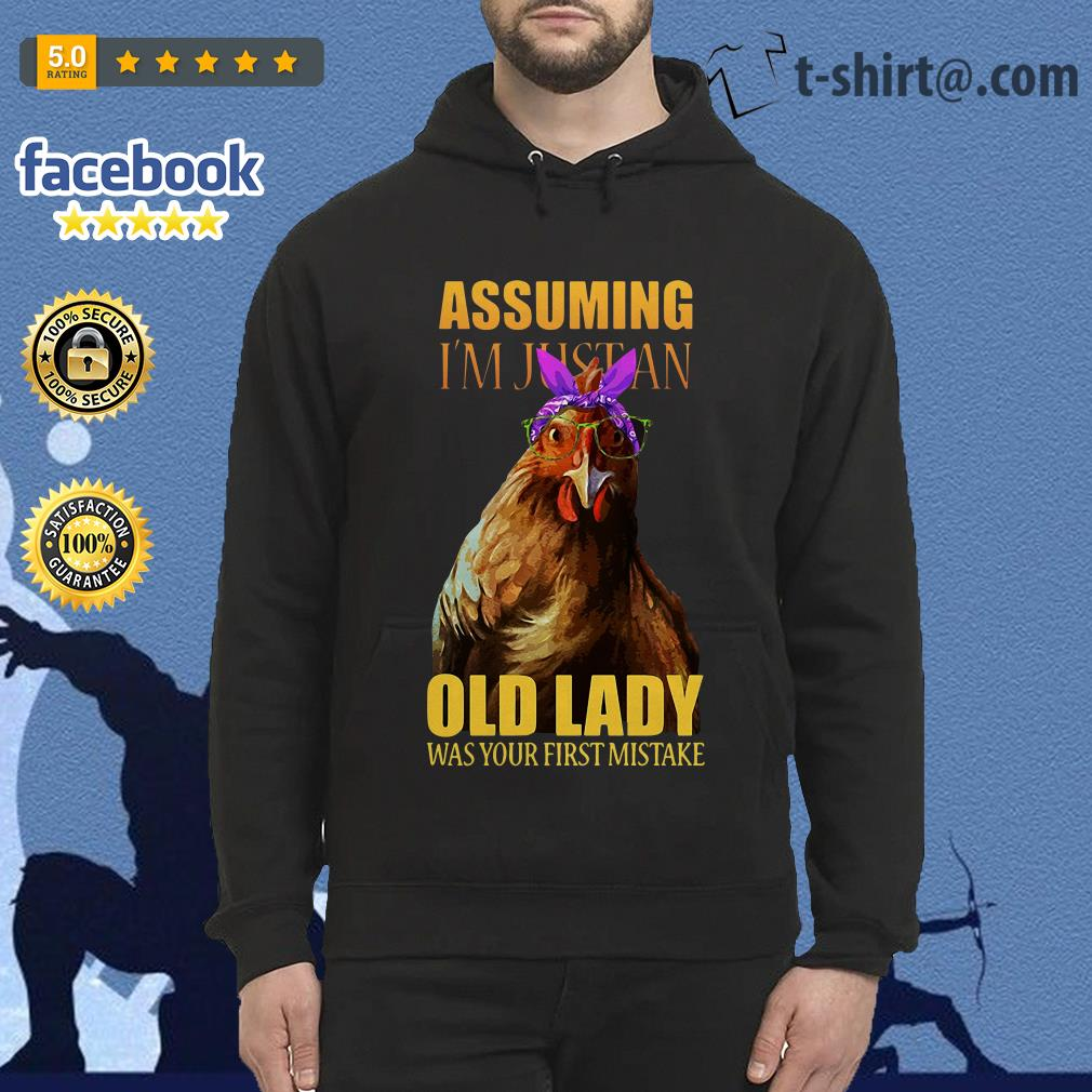 Chicken assuming I'm just an old lady was your first mistake Hoodie
