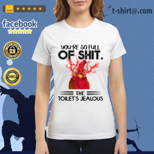 Chicken you're so full of shit the toilet's jealous Ladies Tee