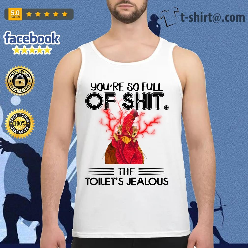 Chicken you're so full of shit the toilet's jealous Tank top