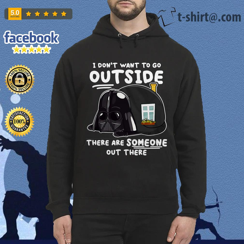 Darth Vader I don't want to go outside there are someone out there Hoodie