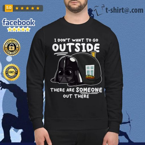 Darth Vader I don't want to go outside there are someone out there Sweater