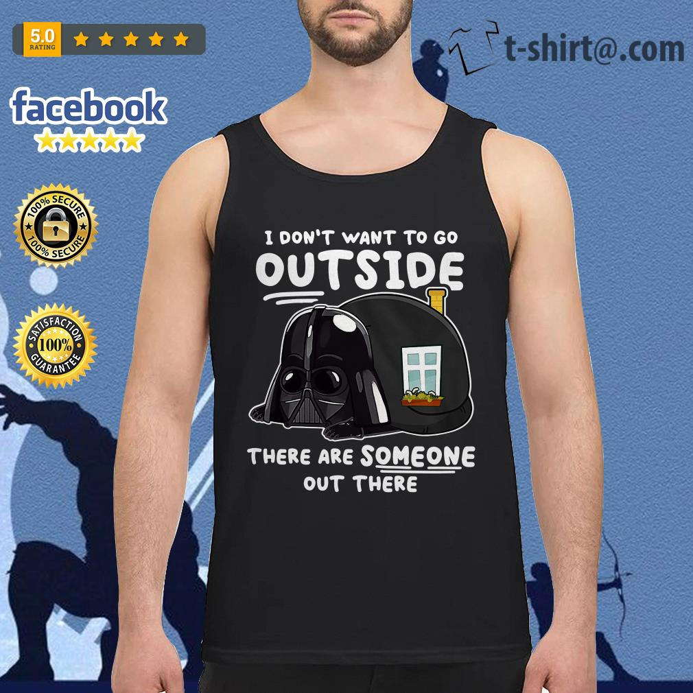 Darth Vader I don't want to go outside there are someone out there Tank top