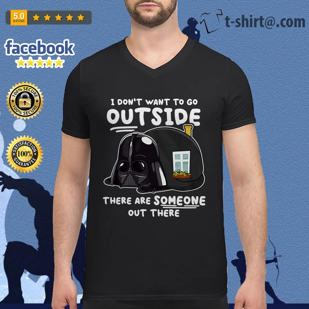 Darth Vader I don't want to go outside there are someone out there V-neck T-shirt