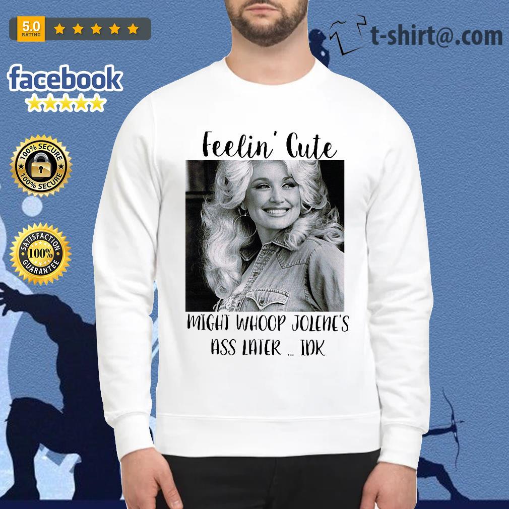 Dolly Parton feelin' cute might whoop Jolene's ass later Idk Sweater