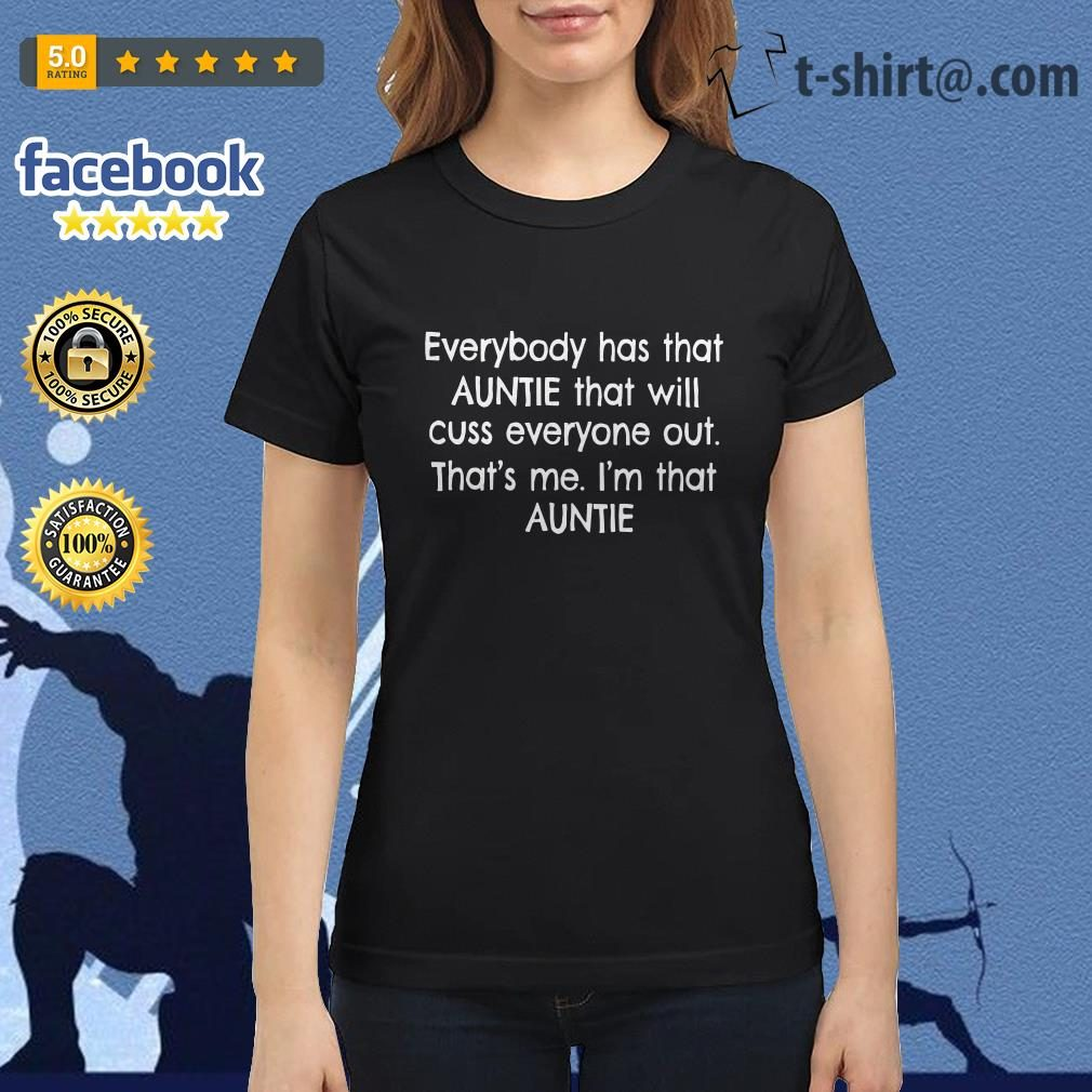 Everybody has that auntie that will cuss everyone out that's me I'm that auntie Ladies Tee