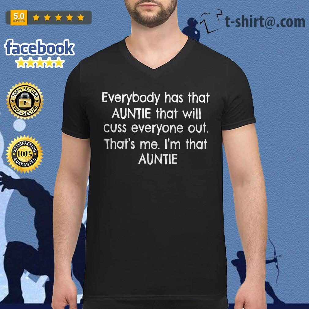 Everybody has that auntie that will cuss everyone out that's me I'm that auntie V-neck T-shirt