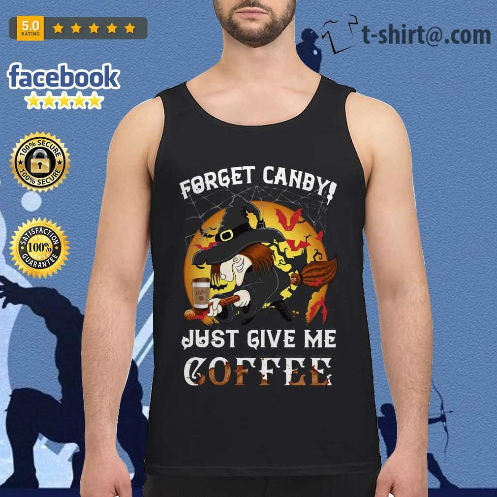 Forget Canby just give me coffee Halloween Tank top