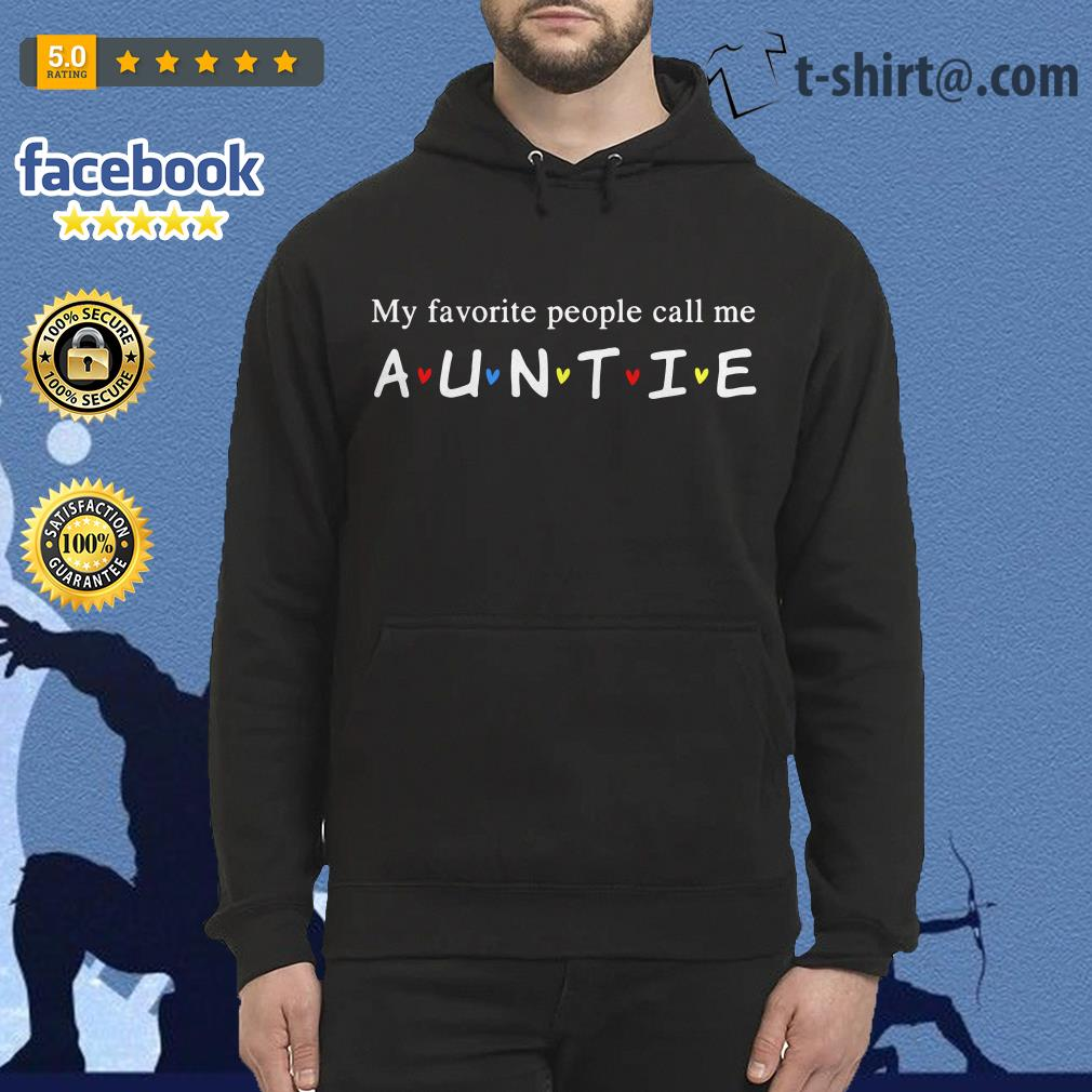 Friends my favorite people call me auntie Hoodie