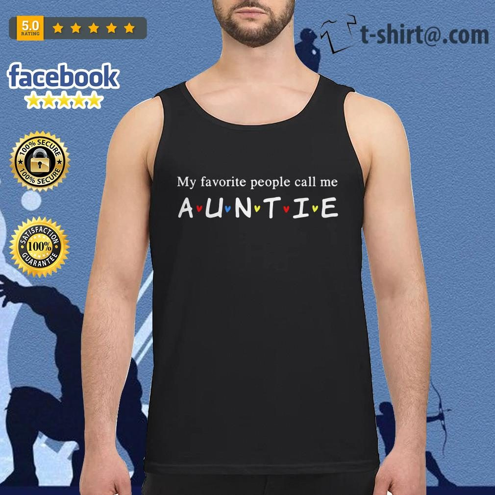 Friends my favorite people call me auntie Tank top