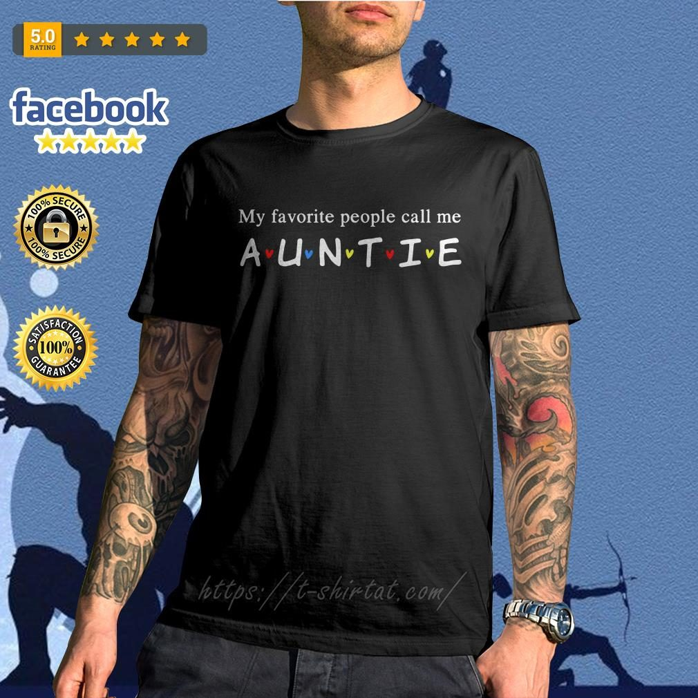 Friends my favorite people call me auntie shirt
