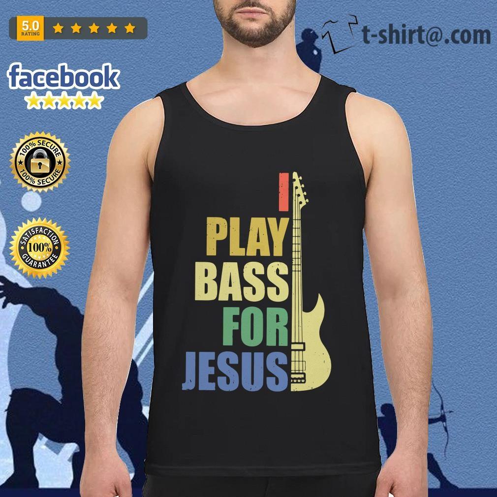 Guitar I play bass for Jesus Tank top