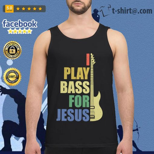 Guitar I play bass for Jesus Tank top