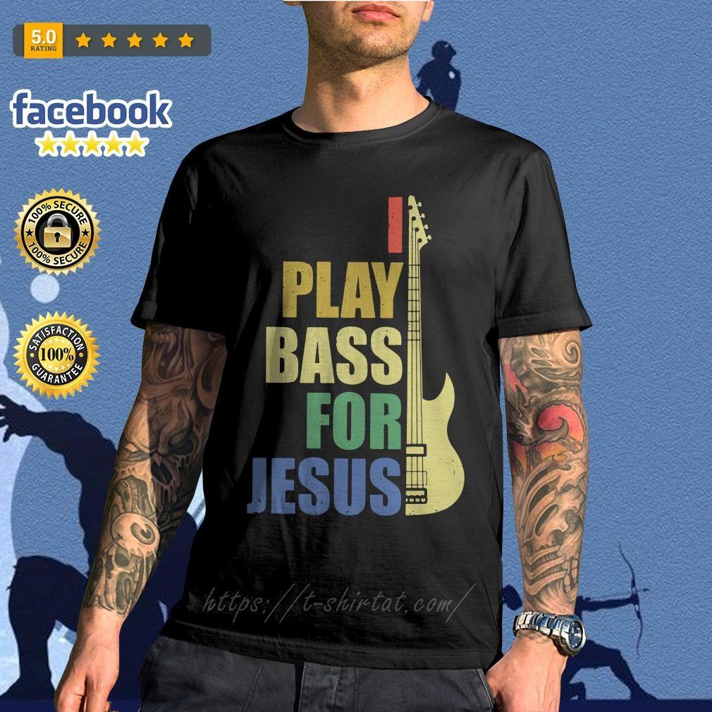 Guitar I play bass for Jesus shirt