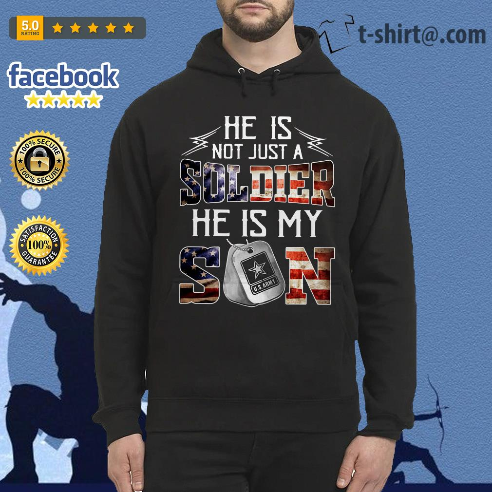 He is not just a soldier he is my son US Army 4th of July independence day hoodie