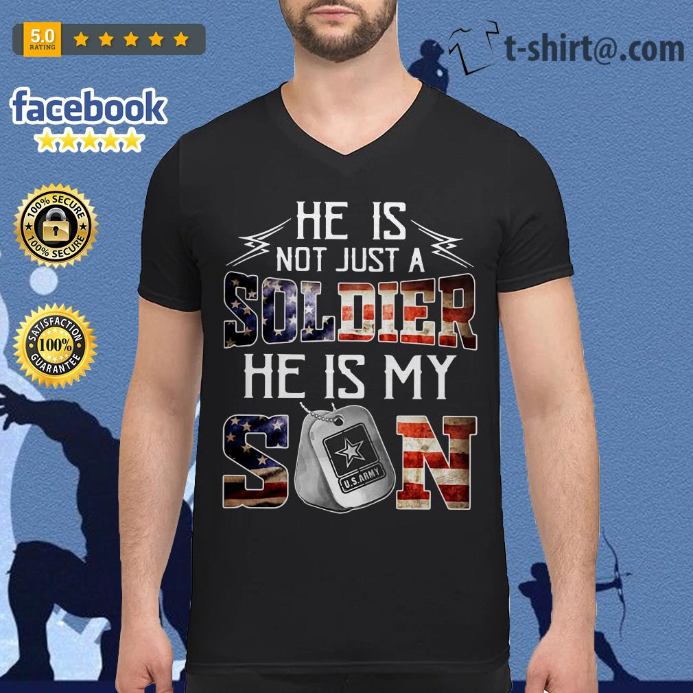 He is not just a soldier he is my son US Army 4th of July independence day v-neck-t-shirt