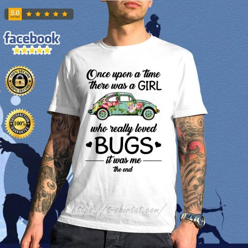 Hippie car once upon a time there was a girl who really loved bugs shirt