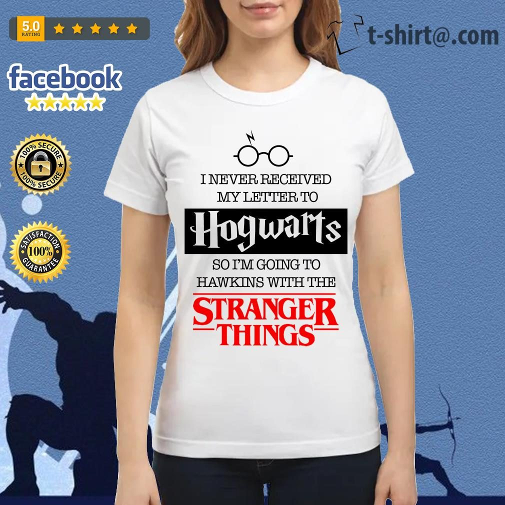 I never received my letter to Hogwarts so I'm going to Hawkins with the Stranger things Ladies Tee