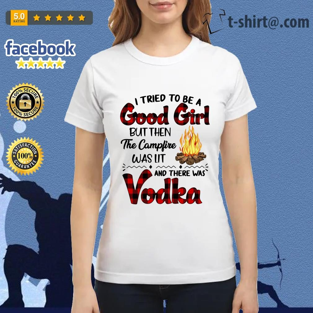 I tried to be a good girl but then the campfire was it and there was Vodka Ladies Tee