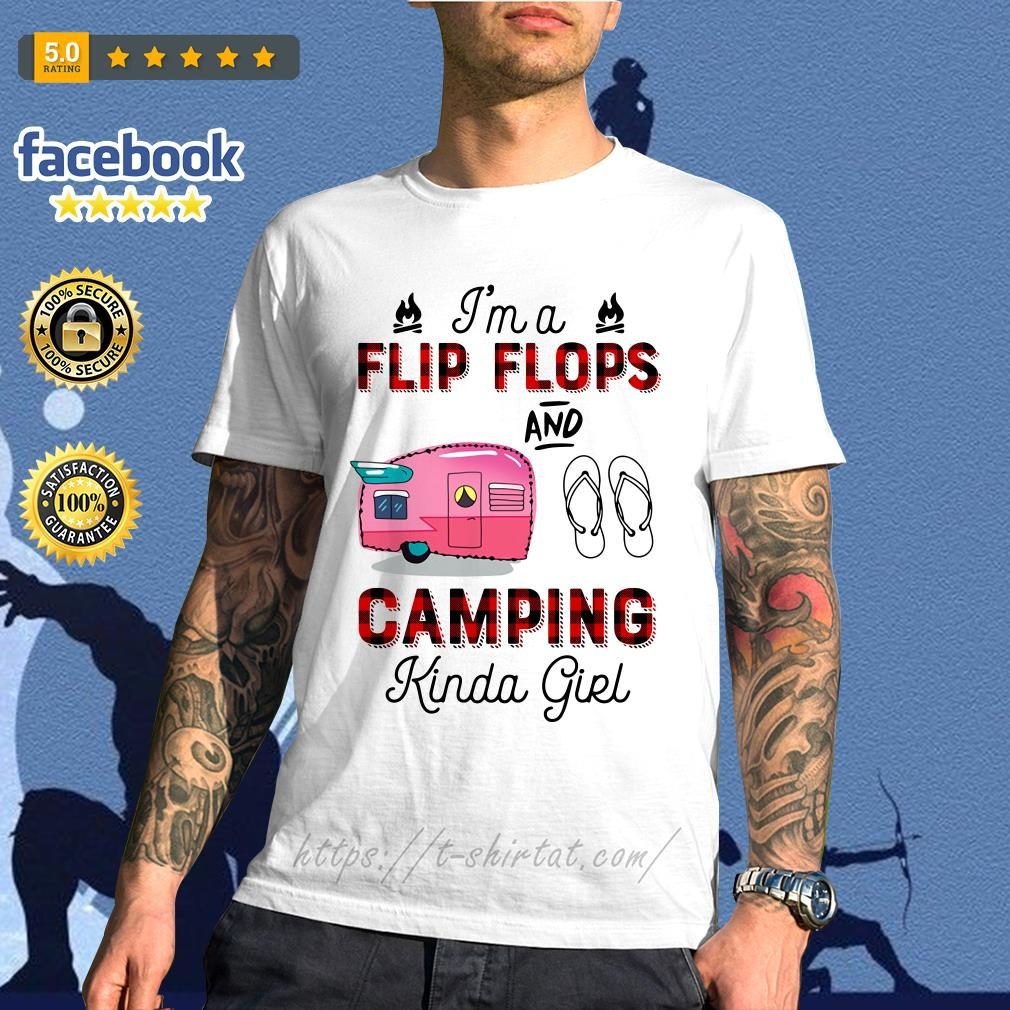 I'm a flip flop and camping Kinda girl shirt